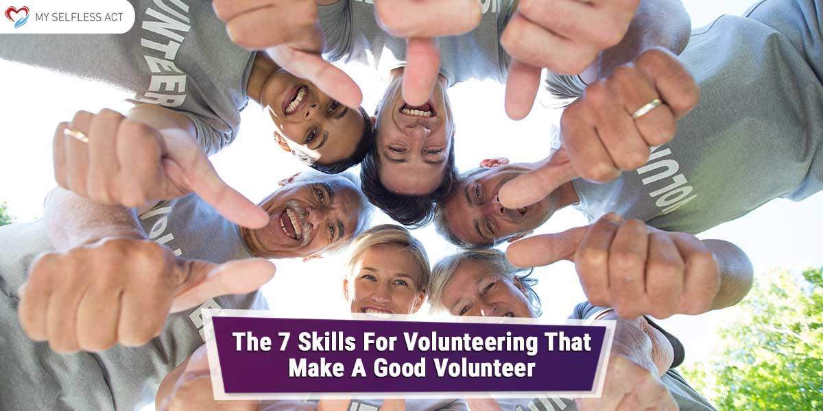 The 7 Skills For Volunteering That Make A Good Volunteer