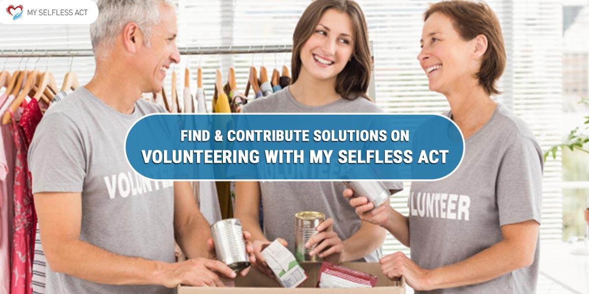 Find and Contribute Solutions on Volunteering with My Selfless Act