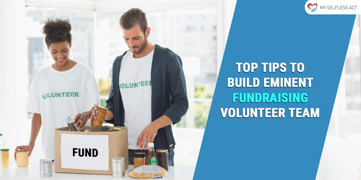 Top Tips to Build Eminent Fundraising Volunteer Team